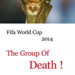FIFA WORLD CUP 2014 GROUP OF DEATH : FROM DEADLY TO DEADLIEST